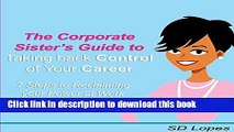 [Popular] The Corporate Sister s Guide to Taking Back Control of Your Career: 7 Steps to