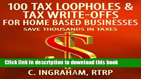 [Popular] 100 Tax Loopholes and Tax-Write Offs for Home Based Businesses: Save Thousands in Taxes