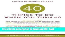 [Popular] Forty Things to Do When You Turn Forty  Forty Experts on the Subject of Turning Forty