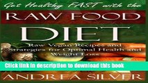 [Download] Get Healthy FAST With the Raw Food Diet: Raw Vegan Recipes and Strategies for Optimal