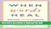 [Popular] When Words Heal: Writing Through Cancer Paperback Free