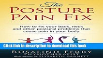[Popular] The Posture Pain Fix: How to fix your back, neck and other postural problems that cause