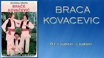 Braca Kovacevic - Oj, ljubavi , ljubavi