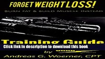 [Popular] Forget Weight Loss! Burn Fat   Build Muscle Instead: Training Guide Kindle Collection