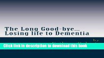 [Popular] The Long Good-bye: Losing LIfe To Dementia Hardcover Online