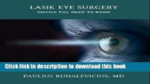 [Popular] LASIK EYE SURGERY: SECRETS YOU NEED TO KNOW: A Patient s Guide to Safe LASIK Eye Surgery