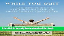 [Popular] While You Quit: A Smoker s Guide to Reducing the Risk of Heart Disease and Stroke
