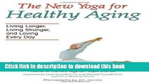 [Popular] The New Yoga for Healthy Aging : Living Longer, Living Stronger, and Loving Every Day