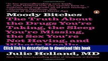 [Download] Moody Bitches: The Truth About the Drugs You re Taking, the Sleep You re Missing, the
