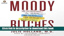 [Popular] Moody Bitches: The Truth About the Drugs You re Taking, The Sleep You re Missing, The