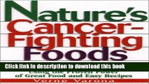 [Popular] Nature s Cancer-Fighting Foods: Prevent and Reverse the Most Common Forms of Cancer