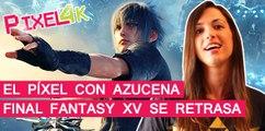 El Pixel con AZUCENA RUIZ: Nuevos detalles sobre Final Fantasy XV