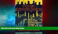 Must Have  Toxic Coworkers: How to Deal with Dysfunctional People on the Job  READ Ebook Full