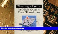 Must Have  Charting A Course For High Quality Care Transitions  READ Ebook Online Free