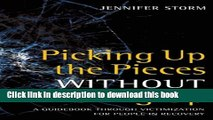 [Popular Books] Picking Up the Pieces without Picking Up: A Guidebook through Victimization for