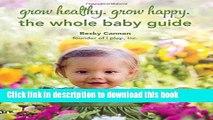 [Popular Books] Grow Healthy. Grow Happy. The Whole Baby Guide Free Online