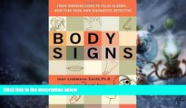 Must Have  Body Signs: From Warning Signs to False Alarms...How to Be Your Own Diagnostic