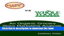 [PDF] Trader Joe s versus Whole Foods Market: An Organic Grocery Store Marketing Analysis [Online