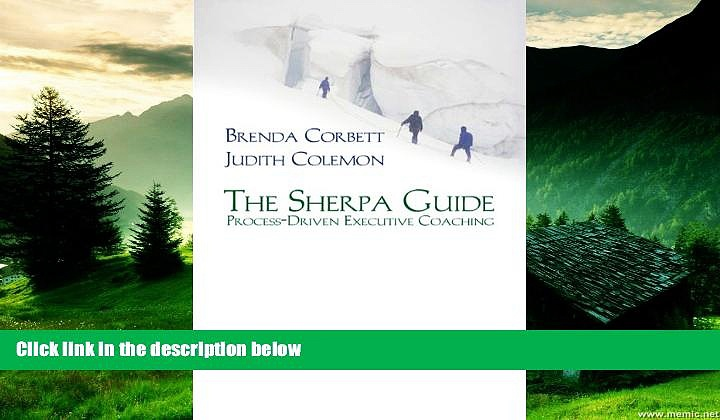 Must Have  The Sherpa Guide: Process-Driven Executive Coaching  READ Ebook Full Ebook Free