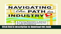 [Popular Books] Navigating the Path to Industry: A Hiring Manager s Advice for Academics Looking