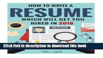 [PDF] Resume: How To Write A Resume Which Will Get You Hired In 2016 (Resume, Resume Writing, CV,