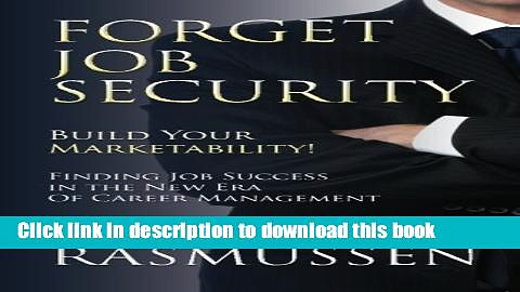 [Popular Books] Forget Job Security: Build Your Marketability!: Finding Job Success in the New Era