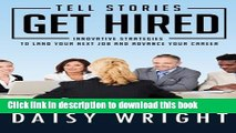 [PDF] Tell Stories Get Hired: Innovative Strategies to Land Your Next Job And Advance Your Career