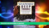 READ BOOK  Sea Kayaker s Deep Trouble: True Stories and Their Lessons from Sea Kayaker Magazine