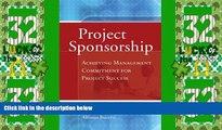 Big Deals  Project Sponsorship: Achieving Management Commitment for Project Success (Jossey-Bass