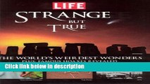 [PDF] Life: Strange But True: 100 of the World s Weirdest Wonders (Plus: Famous Hoaxes Revealed)