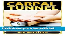 [Popular Books] Carpal Tunnel: How To Treat Carpal Tunnel Syndrome- How To Prevent Carpal Tunnel