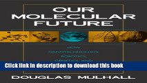 [Download] Our Molecular Future: How Nanotechnology, Robotics, Genetics and Artificial