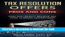 [PDF] Tax Resolution Offers - Pros and Cons: Can You Really Believe All That is Being Advertised?