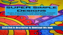 [PDF] SUPER Simple Designs  An Adult Coloring Book with Easier Designs for Easier Coloring [Online