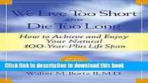 [Popular Books] We Live Too Short and Die Too Long: How to Achieve and Enjoy Your Natural