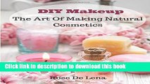 [PDF] DIY Makeup: The Art Of Making Natural Cosmetics (DIY Cosmetics, Create Your Own Makeup)