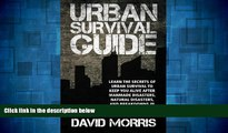 Full [PDF] Downlaod  Urban Survival Guide: Learn The Secrets Of Urban Survival To Keep You Alive