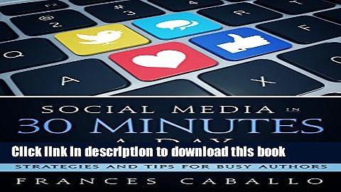 [PDF] Social Media in 30 Minutes a Day: Social Media Marketing Strategies and Tips for Busy