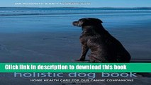 [Download] The Complete Holistic Dog Book: Home Health Care for Our Canine Companions Kindle