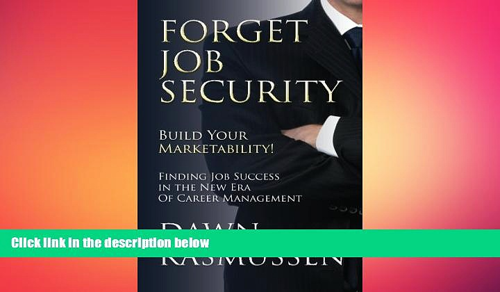 READ book  Forget Job Security: Build Your Marketability!: Finding Job Success in the New Era Of