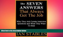 FREE PDF  The SEVEN ANSWERS That Always Get The Job: Why They Ask Certain Interview Questions and