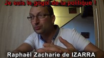 Je suis le gogol de la politique ! Raphaël Zacharie de IZARRA