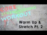 Core Strengthening Workout | Warm Up & Stretch Pt. 2