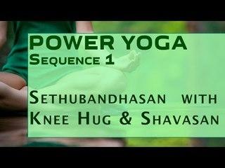 Power Yoga | Sethubandhasan  with Knee Hug & Shavasan