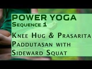 Power Yoga Sequence | Knee Hug & Prasarita Paddutasan with Sideward Squat
