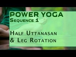 Power Yoga | Half Uttanasan & Leg Rotation