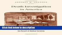 Books Death Investigation in America: Coroners, Medical Examiners, and the Pursuit of Medical