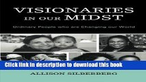 [Popular Books] Visionaries In Our Midst: Ordinary People who are Changing our World Free Online