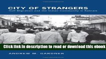 City of Strangers: Gulf Migration and the Indian Community in Bahrain For Free