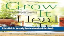 [Popular Books] Grow It, Heal It: Natural and Effective Herbal Remedies from Your Garden or